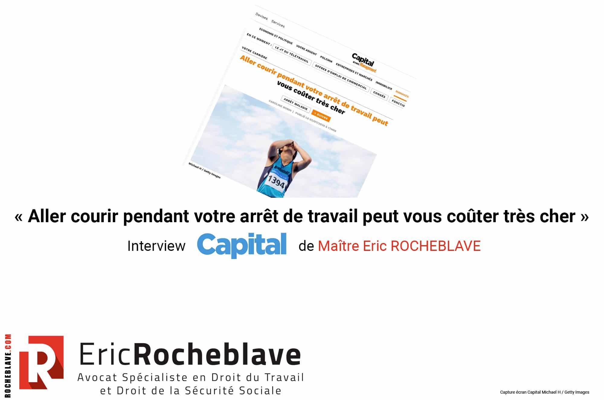« Aller courir pendant votre arrêt de travail peut vous coûter très cher » Interview Capital de Maître Eric ROCHEBLAVE