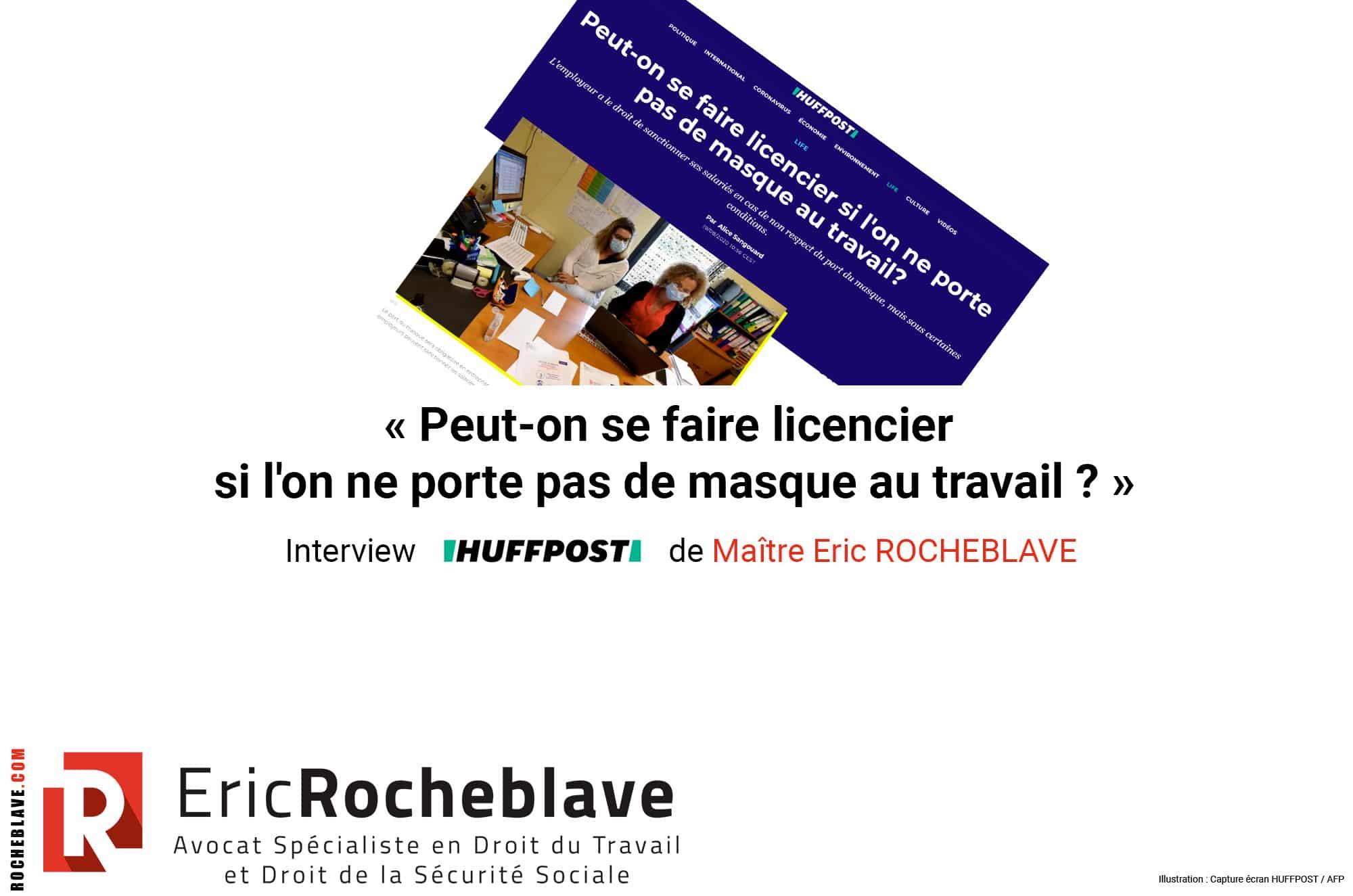 « Peut-on se faire licencier si l'on ne porte pas de masque au travail ? » Interview HUFFPOST de Maître Eric ROCHEBLAVE