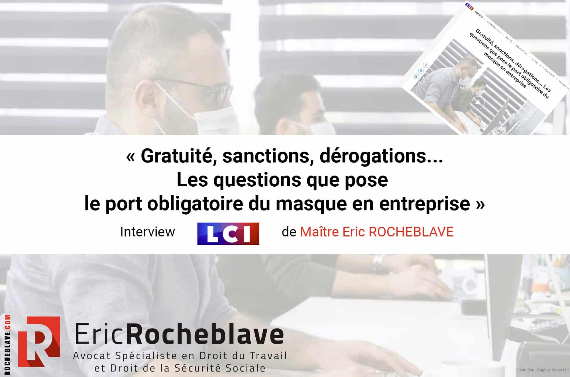« Gratuité, sanctions, dérogations... Les questions que pose le port obligatoire du masque en entreprise » Interview LCI de Maître Eric ROCHEBLAVE