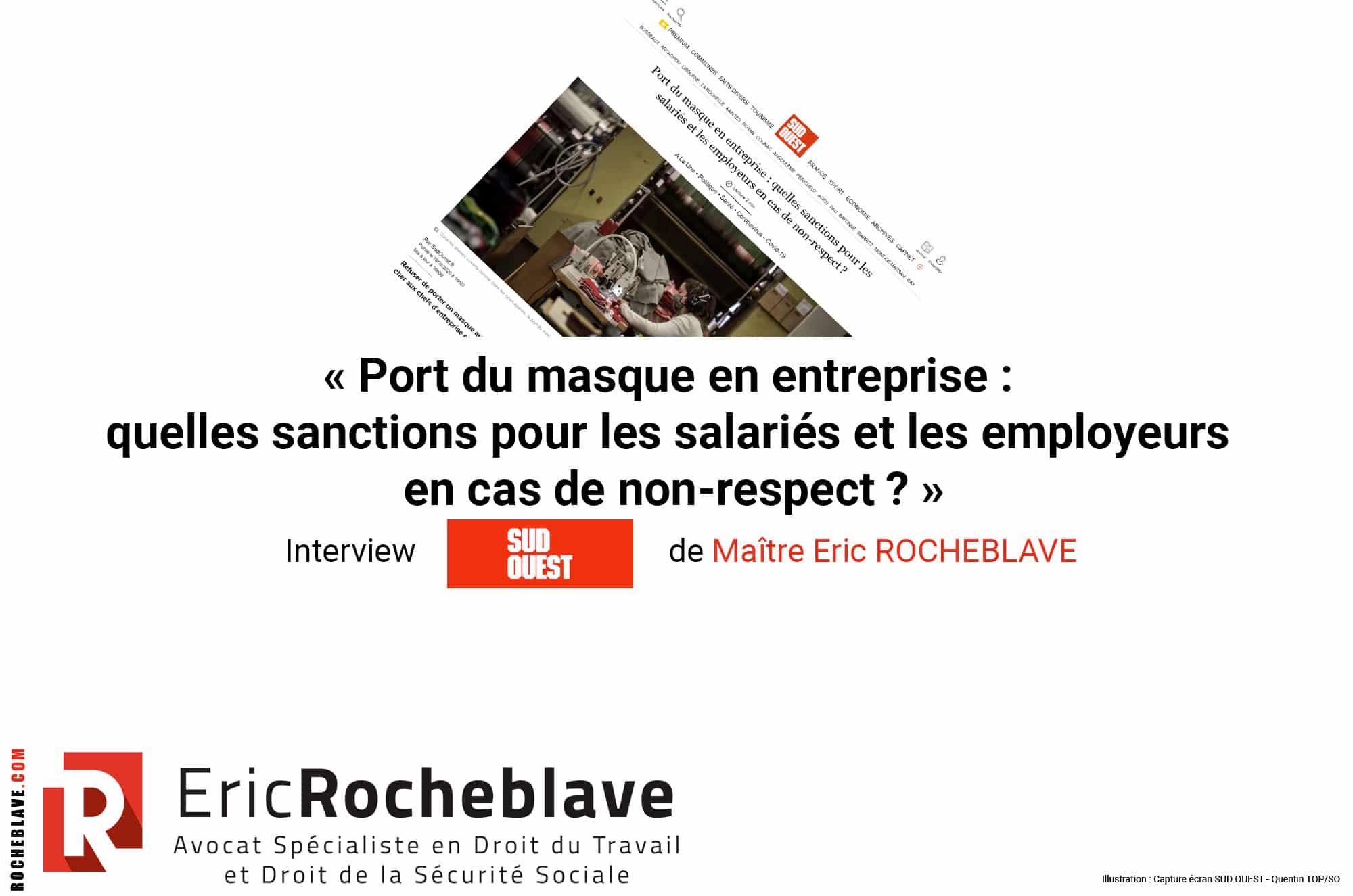 « Port du masque en entreprise : quelles sanctions pour les salariés et les employeurs en cas de non-respect ? » Interview Sud Ouest de Maître Eric ROCHEBLAVE