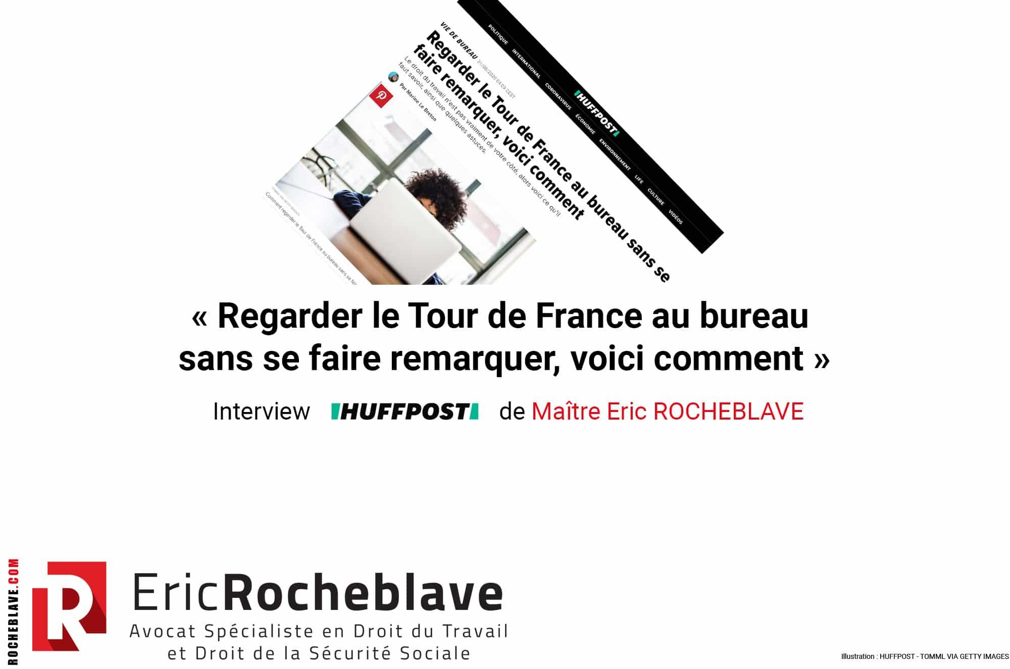 « Regarder le Tour de France au bureau sans se faire remarquer, voici comment » Interview HUFFPOST de Maître Eric ROCHEBLAVE