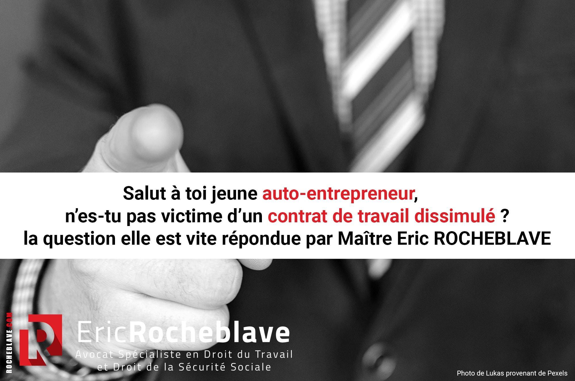 Salut à toi jeune autoentrepreneur, n'es-tu pas victime d'un contrat de travail dissimulé ? la question elle est vite répondue par Maître Eric ROCHEBLAVE