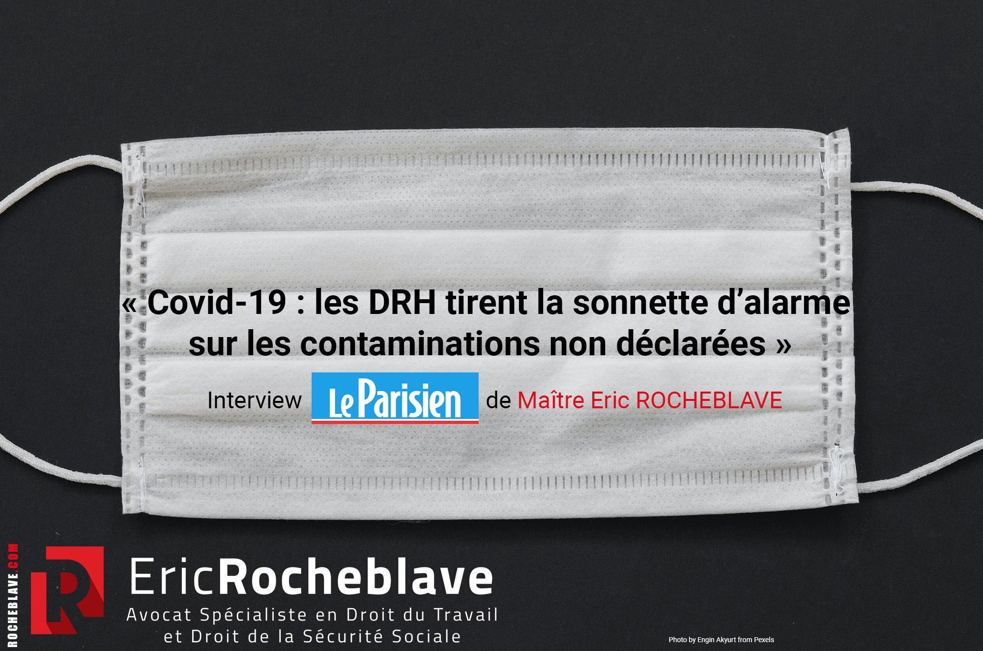 « Covid-19 : les DRH tirent la sonnette d'alarme sur les contaminations non déclarées » Interview Le Parisien de Maître Eric ROCHEBLAVE