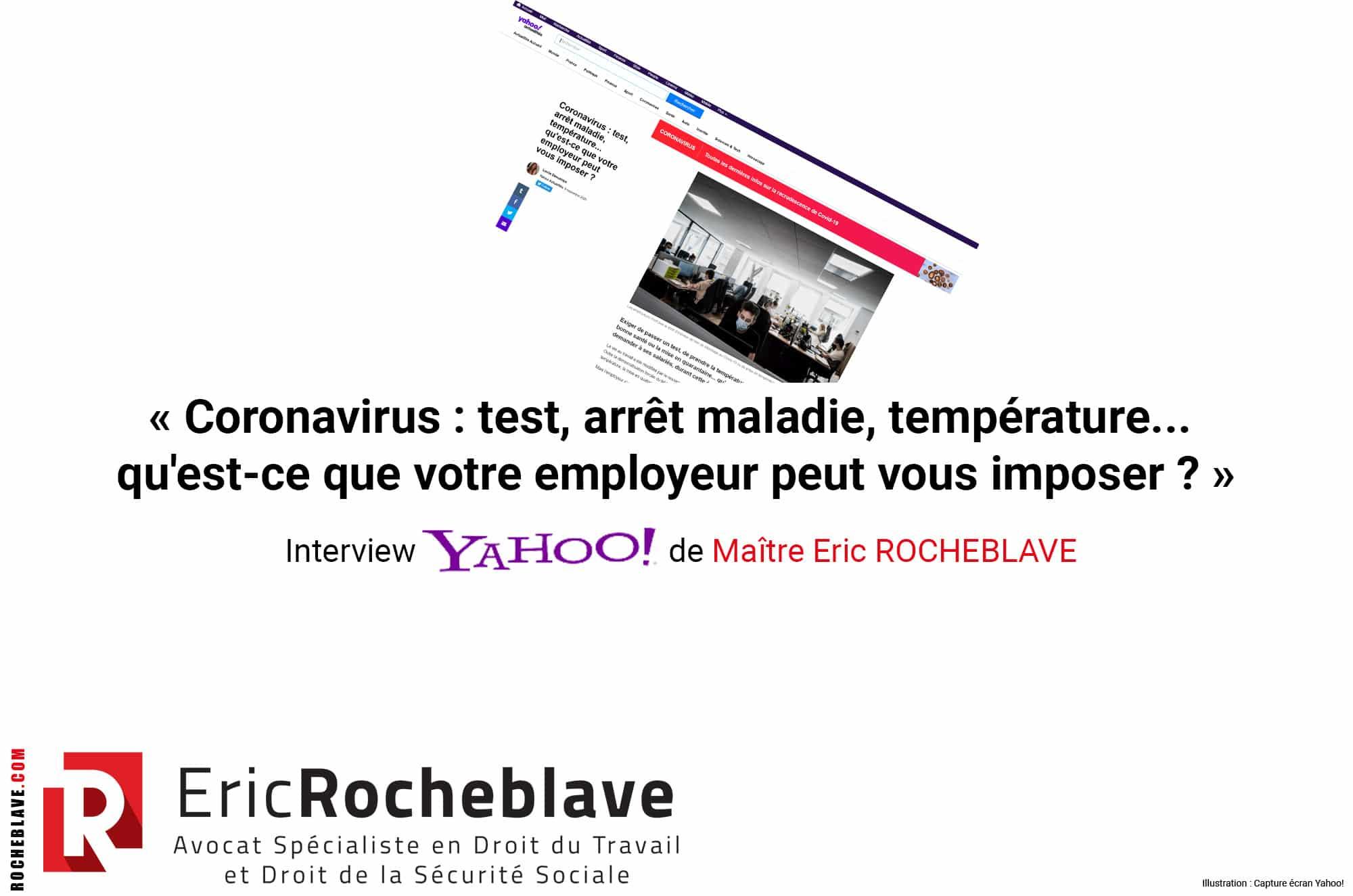 « Coronavirus : test, arrêt maladie, température... qu'est-ce que votre employeur peut vous imposer ? » Interview Yahoo! de Maître Eric ROCHEBLAVE