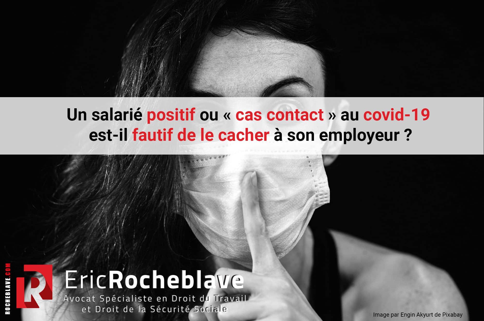 Un salarié positif ou « cas contact » au covid-19 est-il fautif de le cacher à son employeur ?