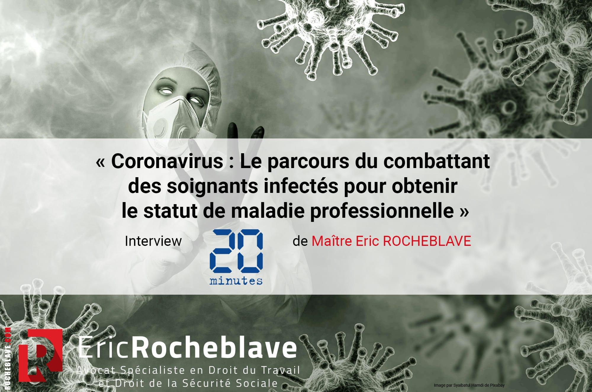 « Coronavirus : Le parcours du combattant des soignants infectés pour obtenir le statut de maladie professionnelle » Interview 20 minutes de Maître Eric ROCHEBLAVE