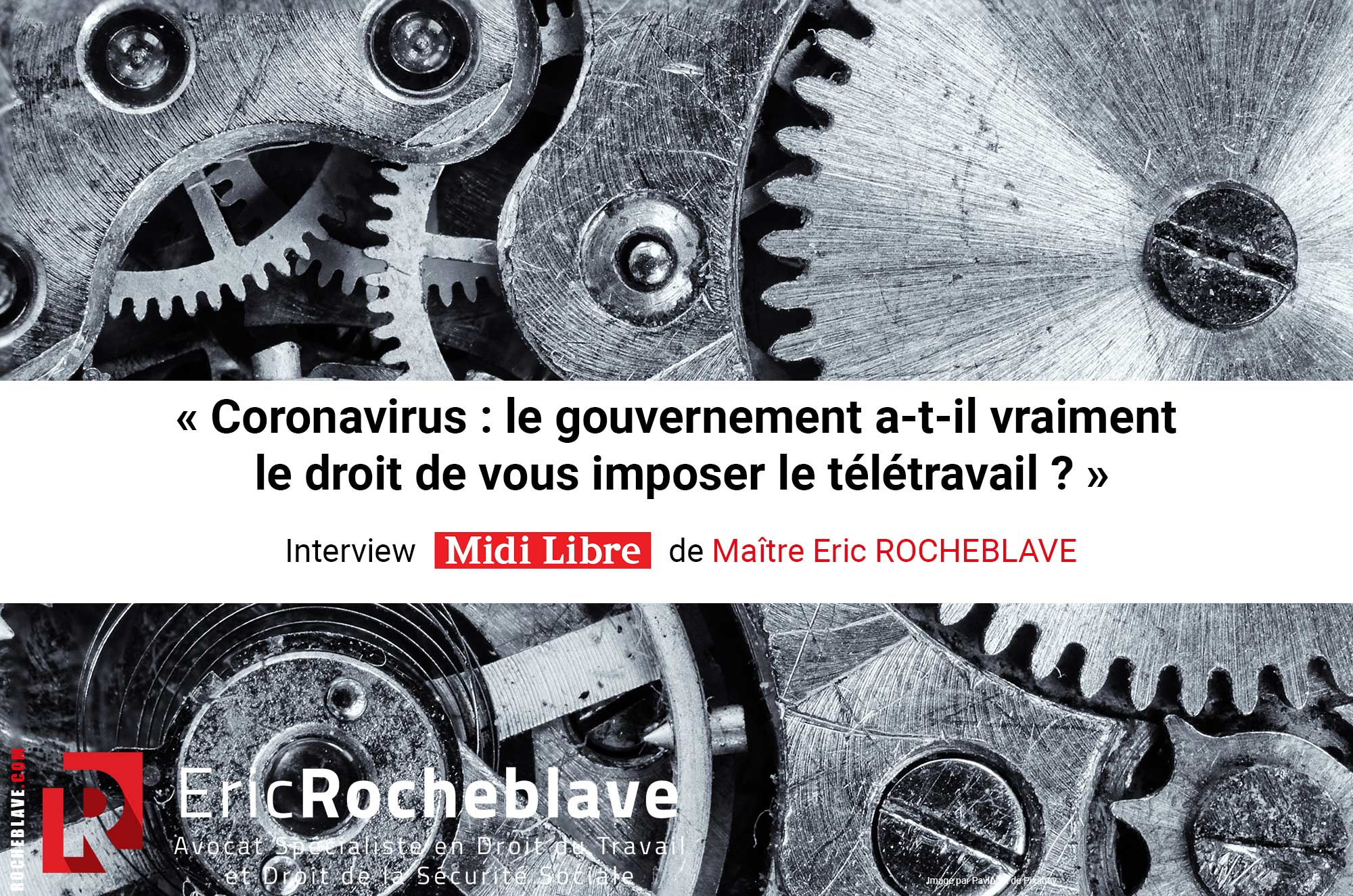 « Coronavirus : le gouvernement a-t-il vraiment le droit de vous imposer le télétravail ? » Interview Midi Libre de Maître Eric ROCHEBLAVE