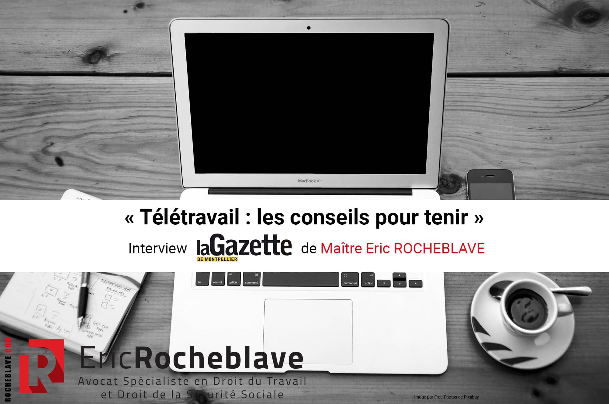 « Télétravail : les conseils pour tenir » Interview La Gazette de Montpellier de Maître Eric ROCHEBLAVE