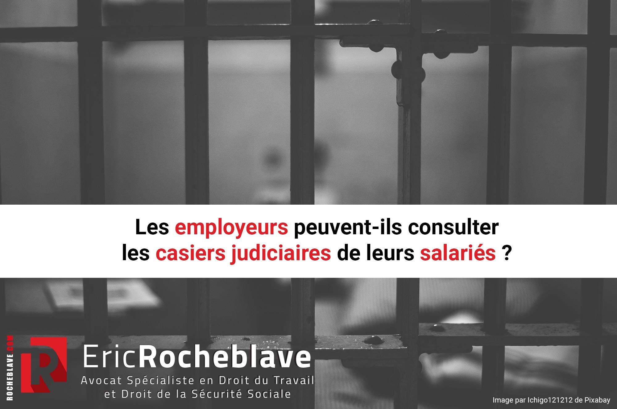 Les employeurs peuvent-ils consulter les casiers judiciaires de leurs salariés ?