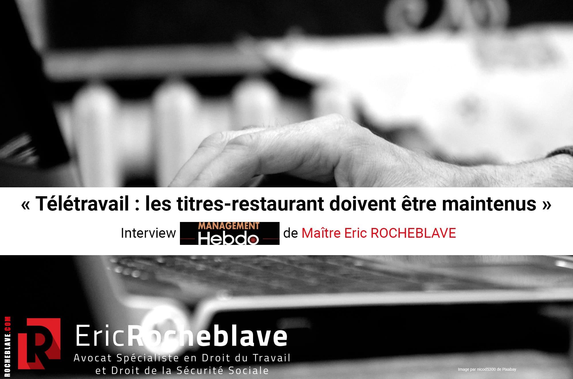 « Télétravail : les titres-restaurant doivent être maintenus » Interview Management Hebdo de Maître Eric ROCHEBLAVE