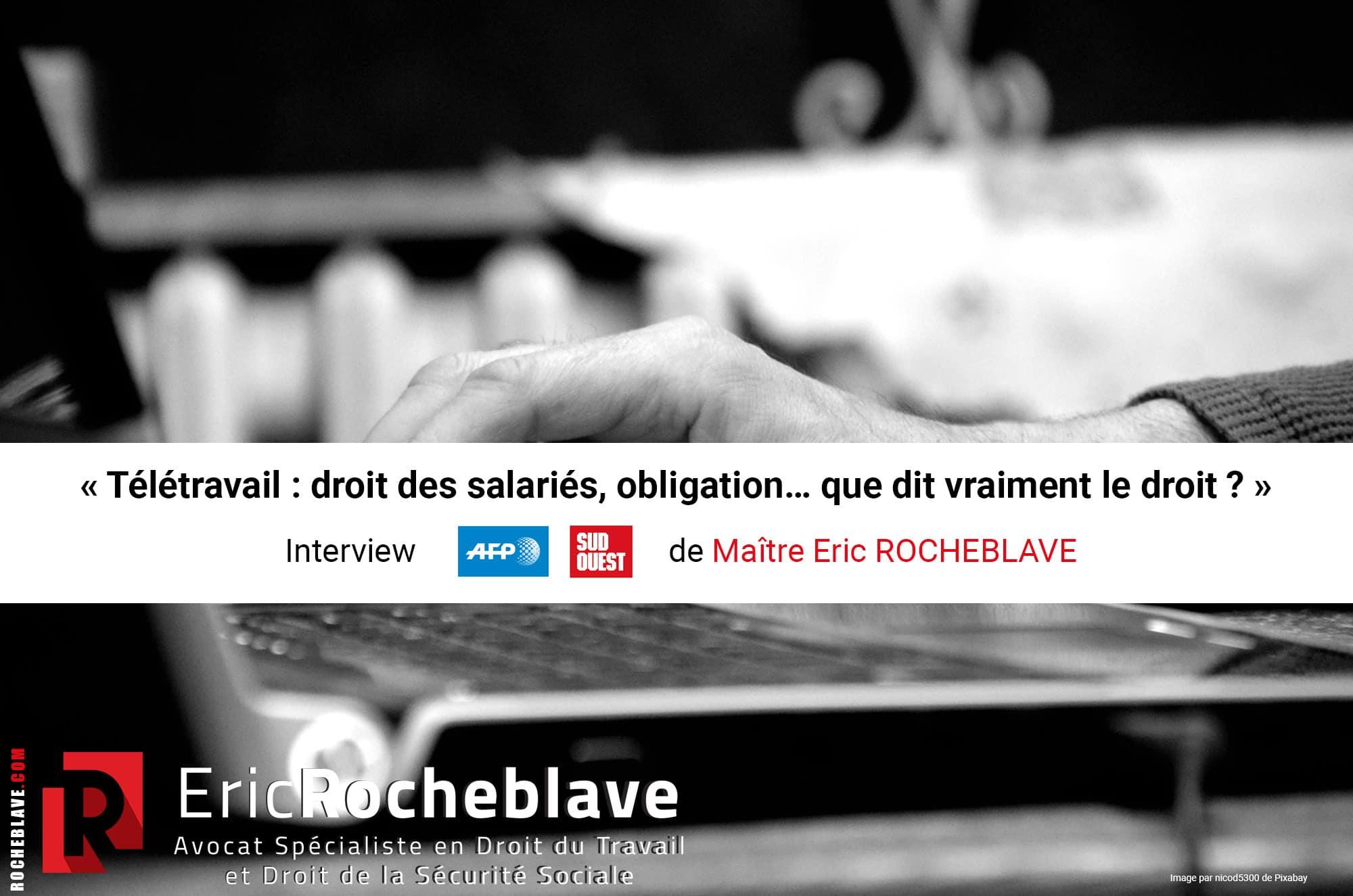 « Télétravail : droit des salariés, obligation… que dit vraiment le droit ? » Interview AFP de Maître Eric ROCHEBLAVE
