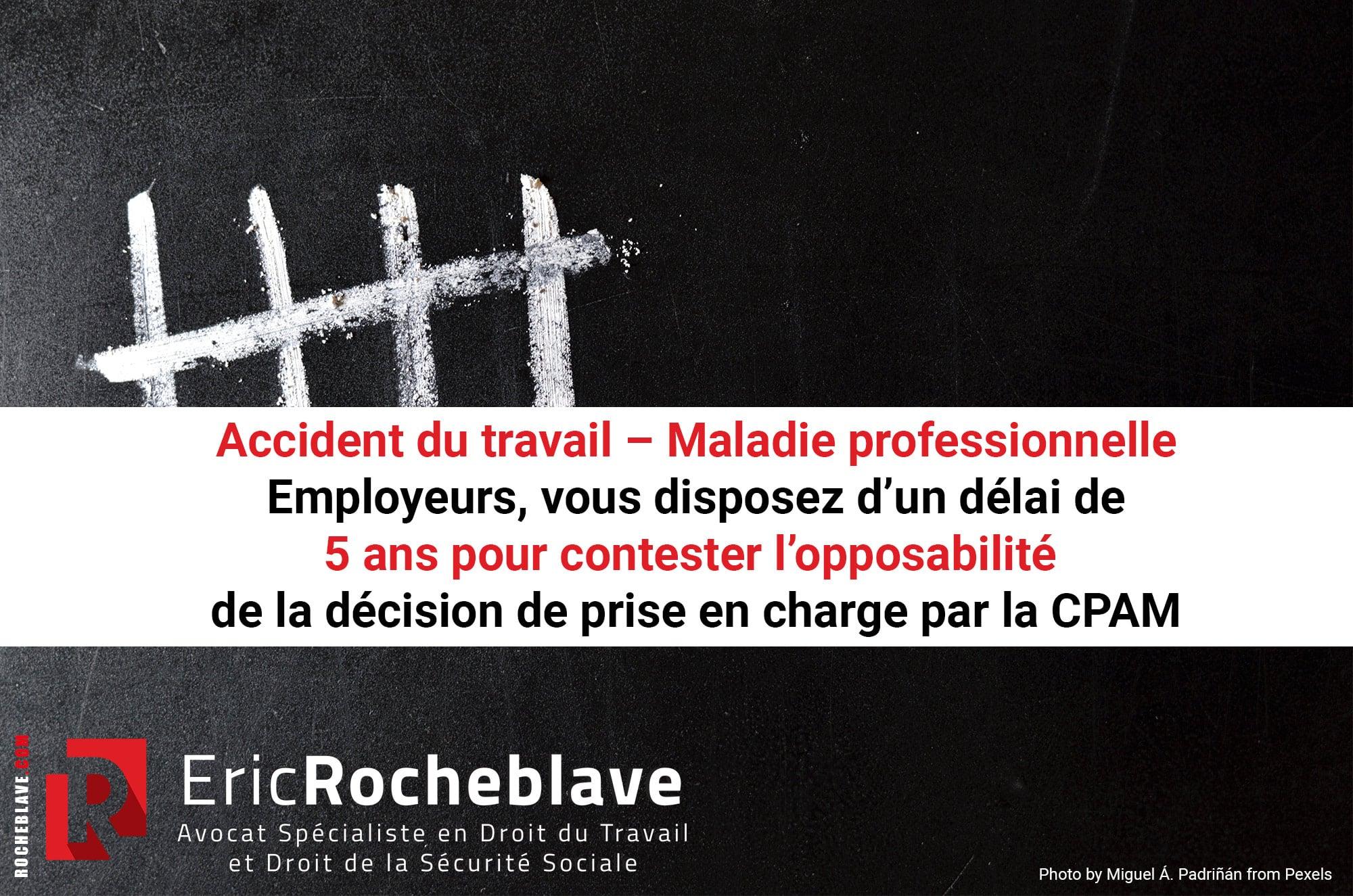 Accident du travail – Maladie professionnelle :Employeurs, vous disposez d'un délai de5 ans pour contester l'opposabilitéde la décision de prise en charge par la CPAM