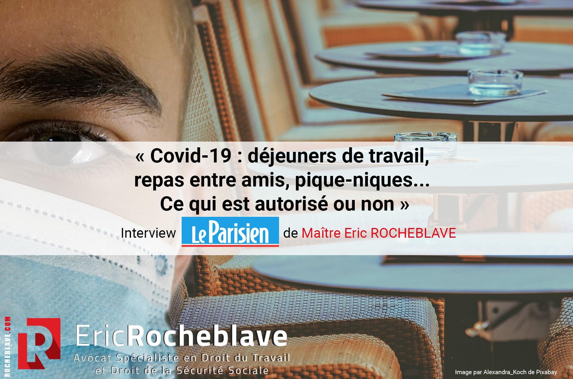 « Covid-19 : déjeuners de travail, repas entre amis, pique-niques... Ce qui est autorisé ou non » Interview Le Parisien de Maître Eric ROCHEBLAVE