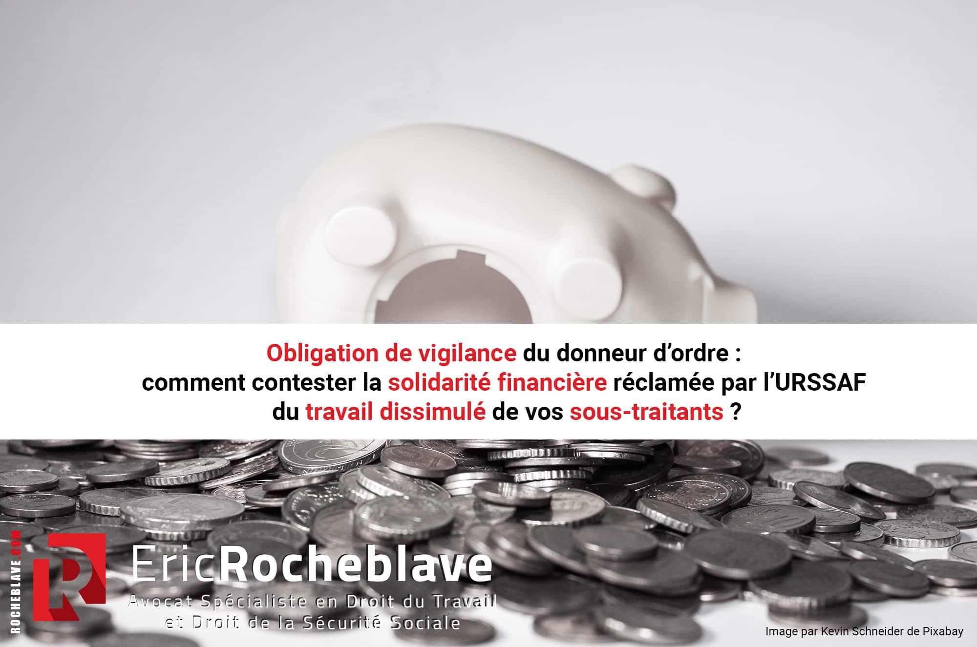 Obligation de vigilance du donneur d'ordre : comment contester la solidarité financière réclamée par l'URSSAF du travail dissimulé de vos sous-traitants ?