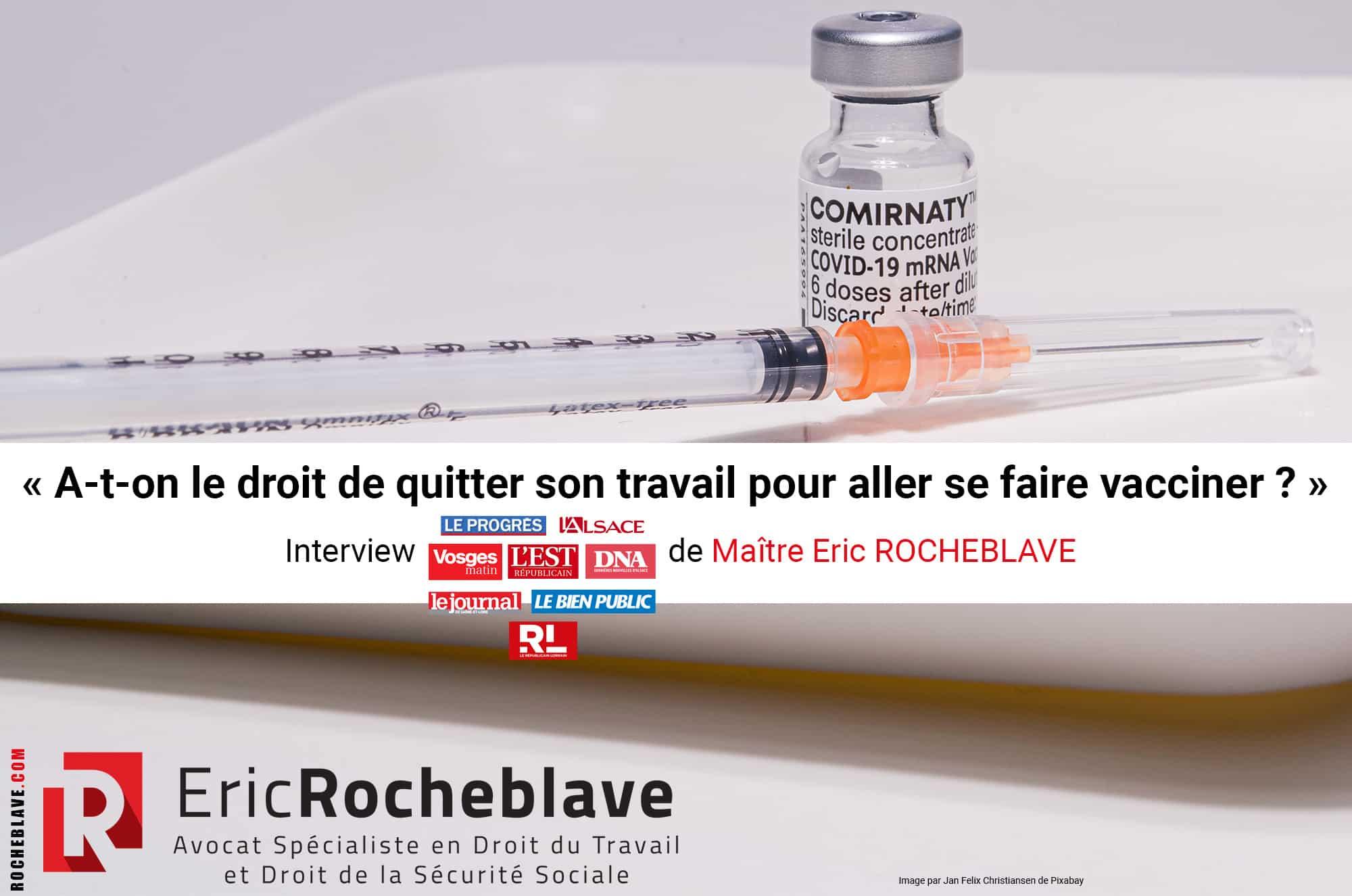 « A-t-on le droit de quitter son travail pour aller se faire vacciner ? » Interview de Maître Eric ROCHEBLAVE
