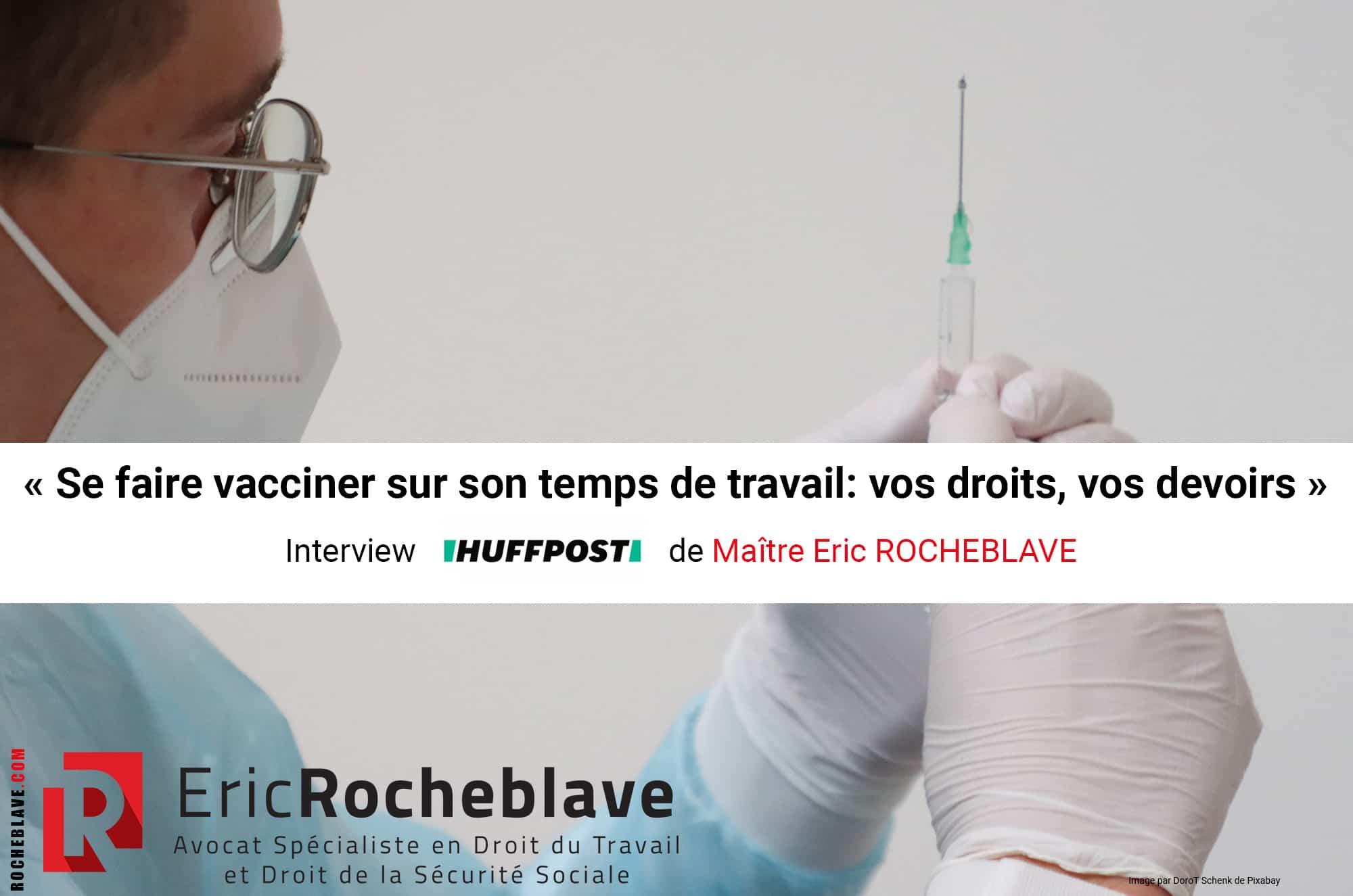 « Se faire vacciner sur son temps de travail: vos droits, vos devoirs » Interview HUFFPOST de Maître Eric ROCHEBLAVE