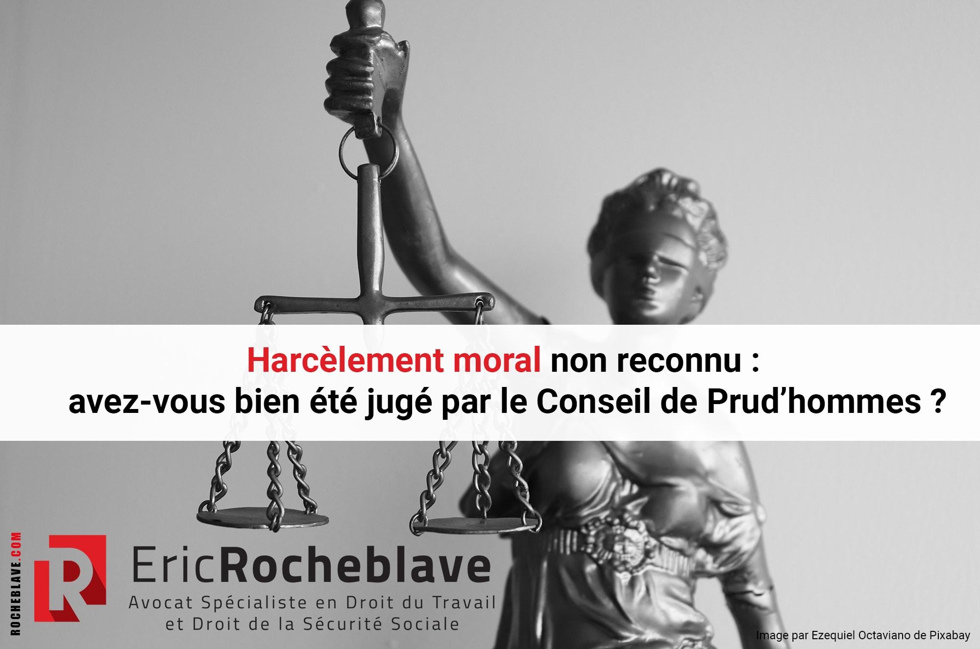 Harcèlement moral non reconnu : avez-vous bien été jugé par le Conseil de Prud'hommes ?