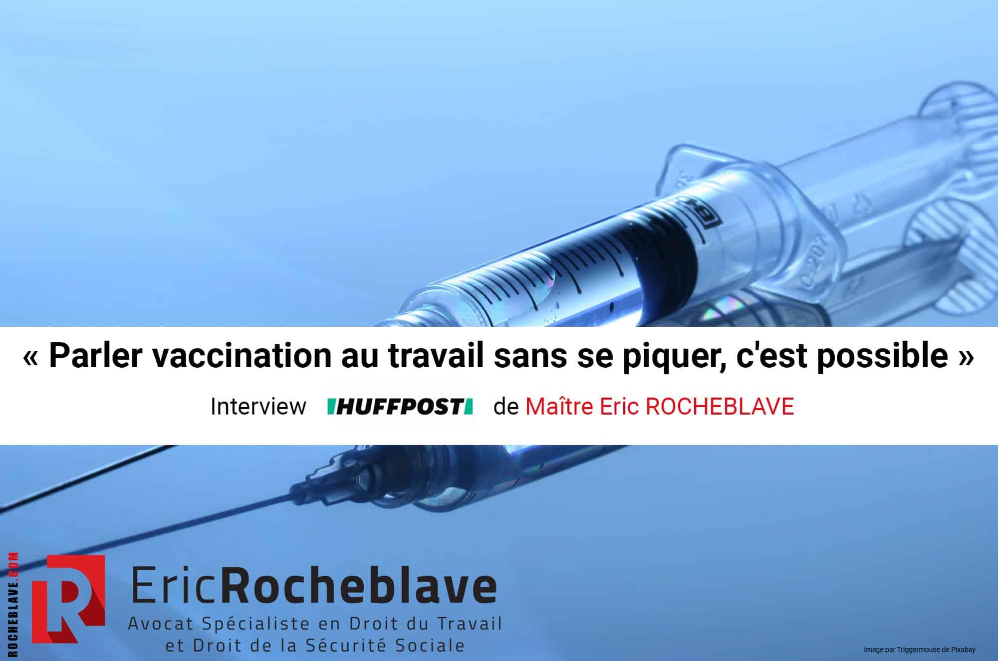 « Parler vaccination au travail sans se piquer, c'est possible » Interview HUFFPOST de Maître Eric ROCHEBLAVE