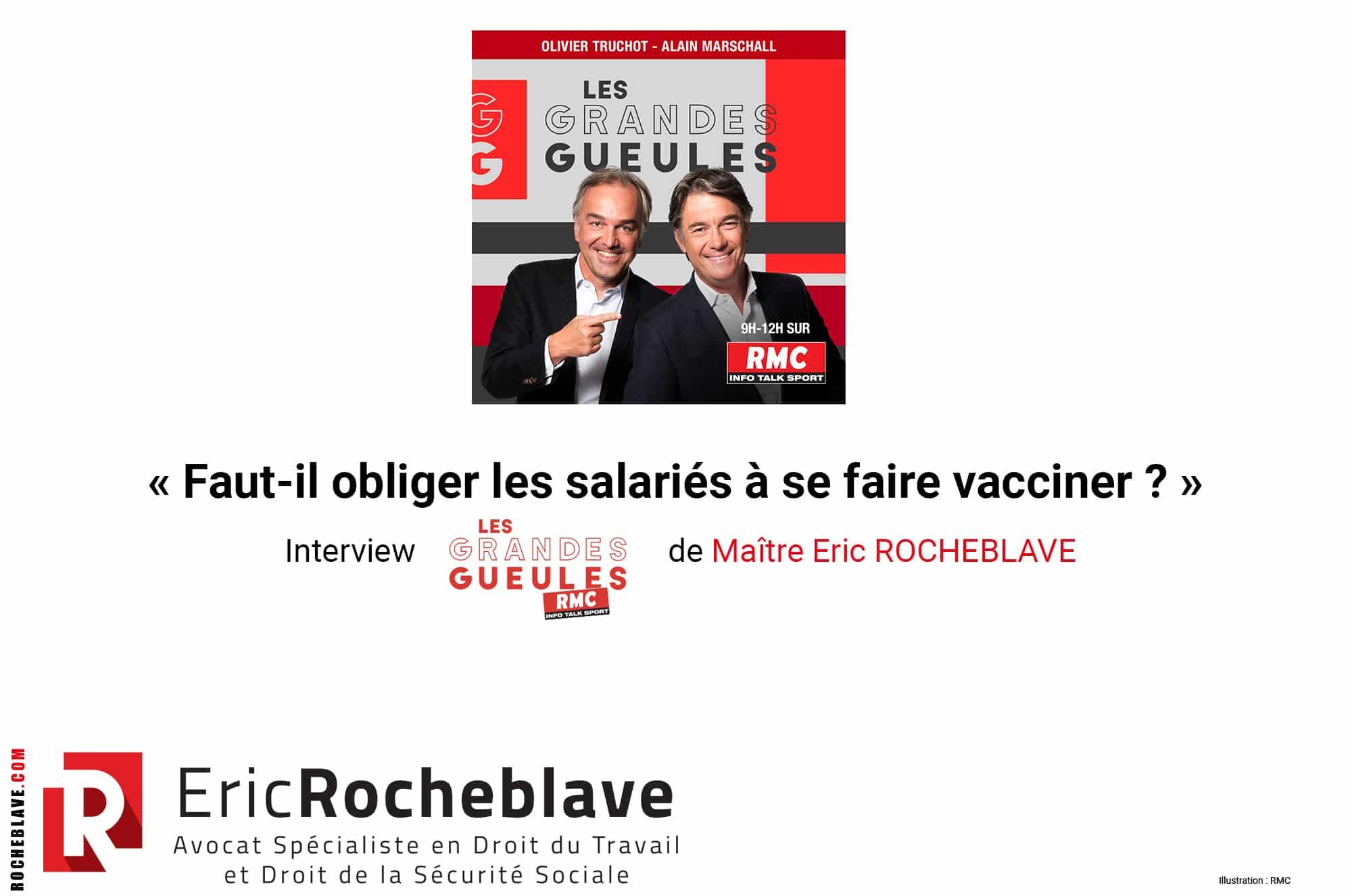« Faut-il obliger les salariés à se faire vacciner ? » Interview RMC - Les Grandes Gueules de Maître Eric ROCHEBLAVE