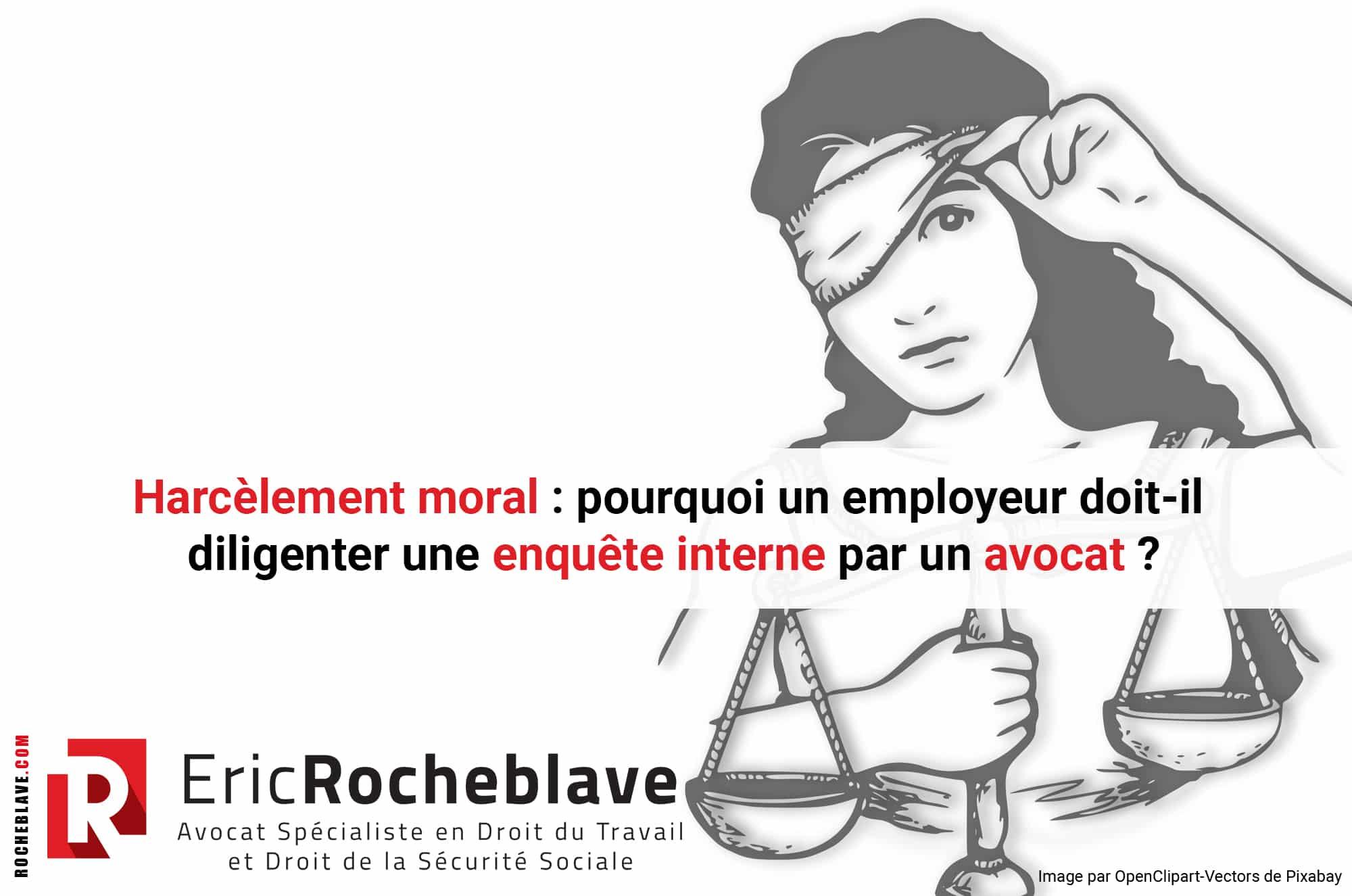 Harcèlement moral : pourquoi un employeur doit-il diligenter une enquête interne par un avocat ?