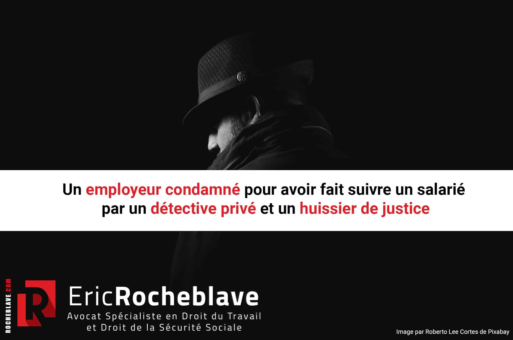 Un employeur condamné pour avoir fait suivre un salarié par un détective privé et un huissier de justice