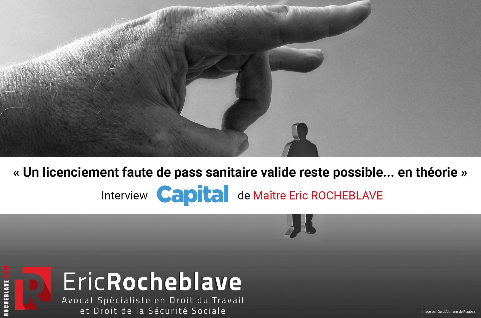 « Un licenciement faute de pass sanitaire valide reste possible... en théorie » Interview CAPITAL de Maître Eric ROCHEBLAVE