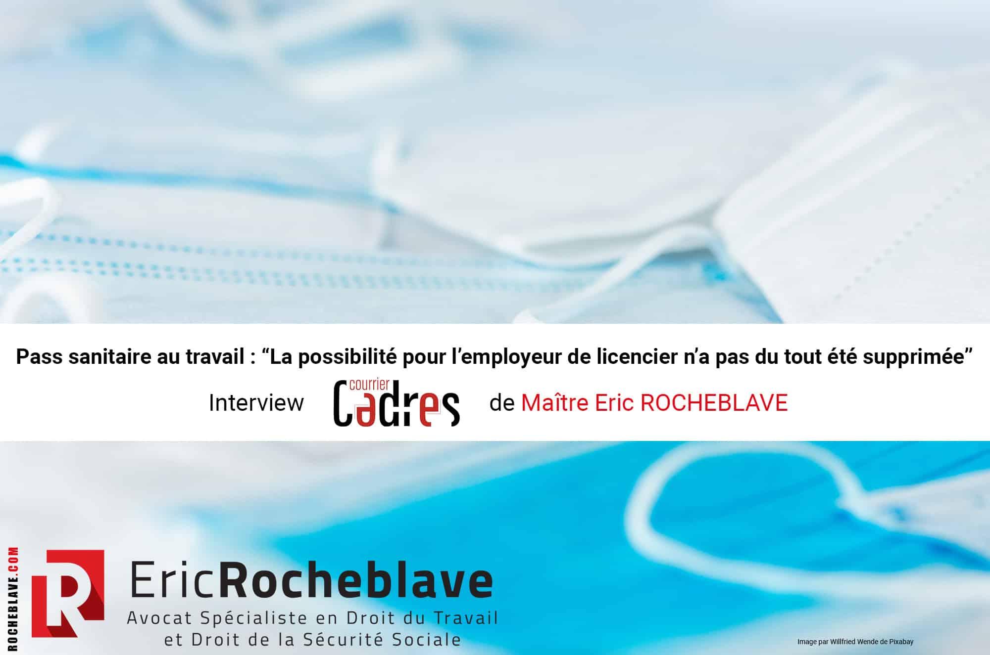 """Pass sanitaire au travail : """"La possibilité pour l'employeur de licencier n'a pas du tout été supprimée"""" - Interview Courrier Cadres de Maître Eric ROCHEBLAVE"""