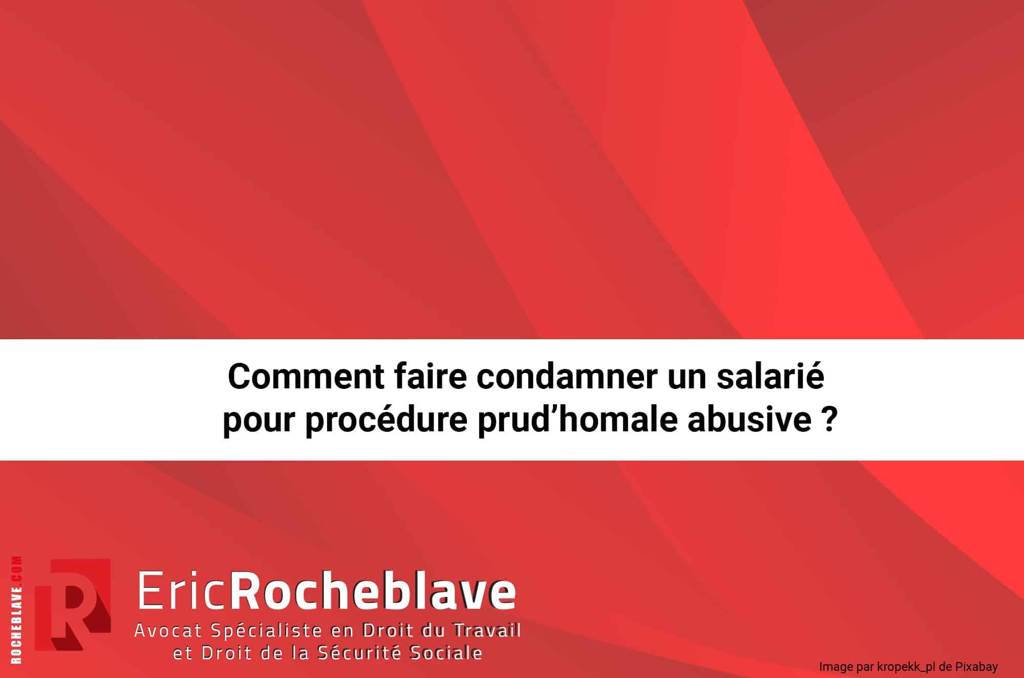Comment faire condamner un salarié pour procédure prud'homale abusive ?