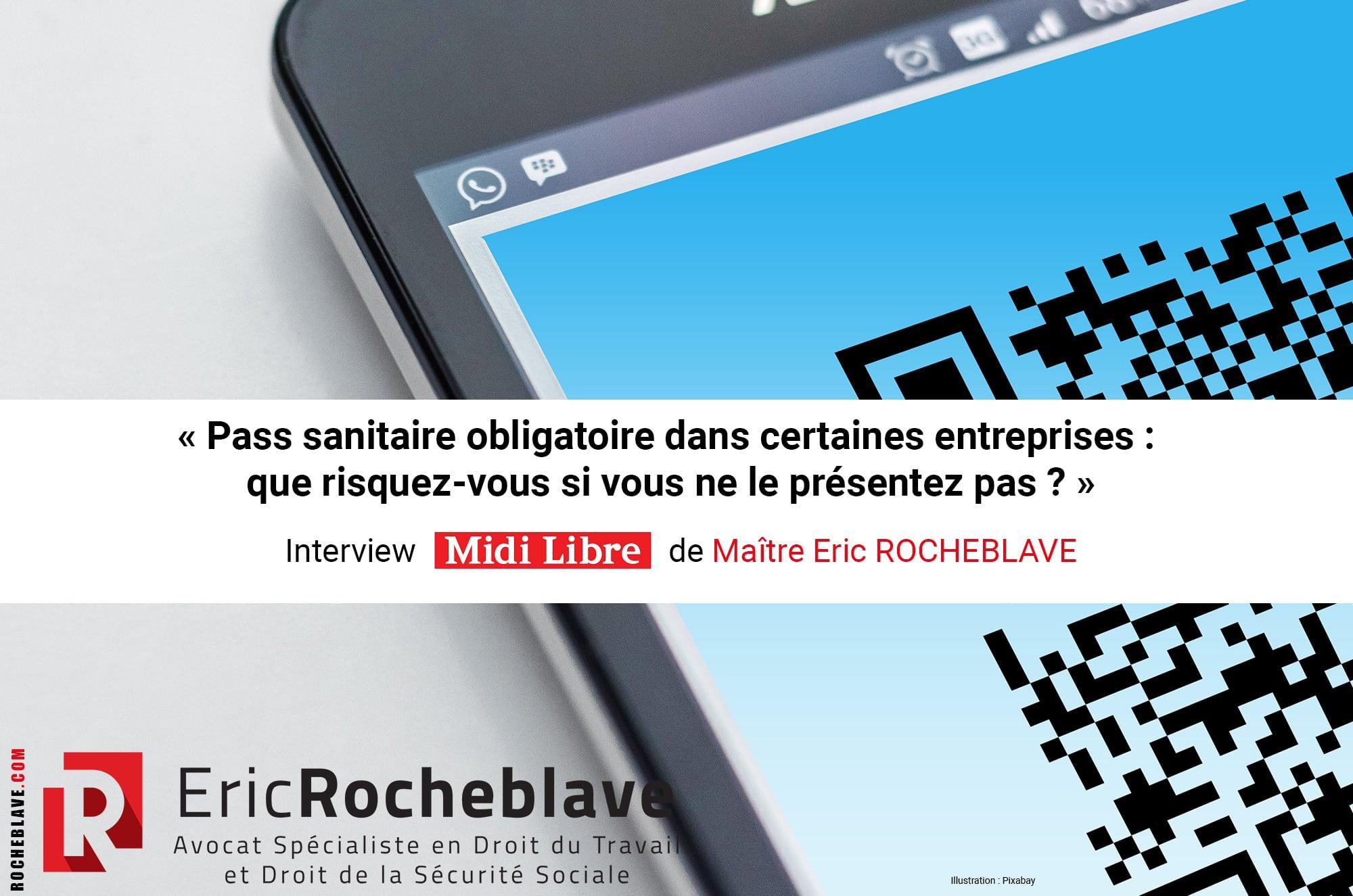 « Pass sanitaire obligatoire dans certaines entreprises : que risquez-vous si vous ne le présentez pas ? » Interview Midi Libre de Maître Eric ROCHEBLAVE