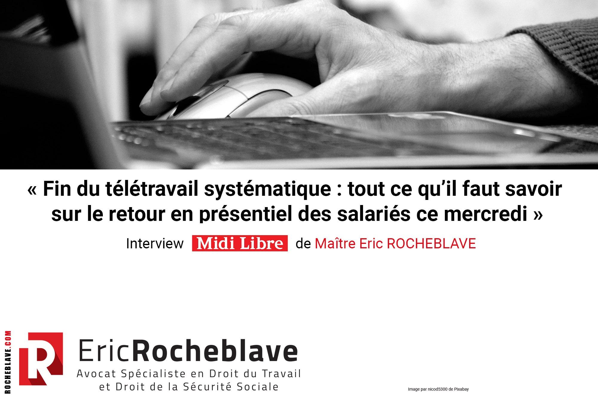 « Fin du télétravail systématique : tout ce qu'il faut savoir sur le retour en présentiel des salariés ce mercredi » Interview de Maître Eric ROCHEBLAVE