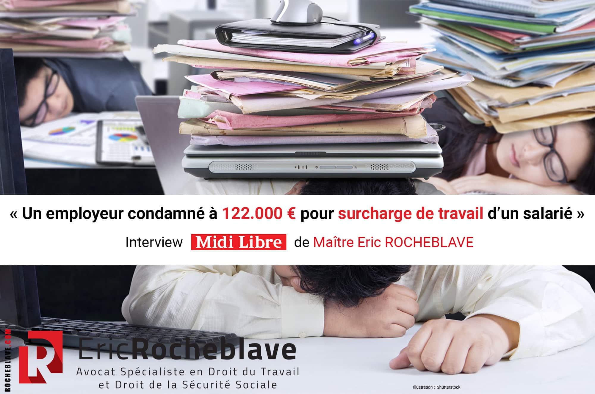 « Un employeur condamné à 122.000 € pour surcharge de travail d'un salarié » Interview Midi Libre Eric ROCHEBLAVE